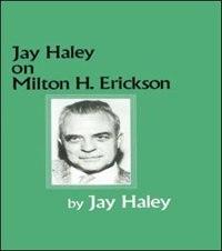 Jay Haley On Milton H. Erickson