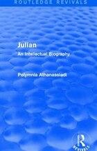 Julian (routledge Revivals): An Intellectual Biography