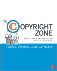 The Copyright Zone: A Legal Guide For Photographers And Artists In The Digital Age