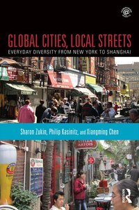 Global Cities, Local Streets: Everyday Diversity From New York To Shanghai