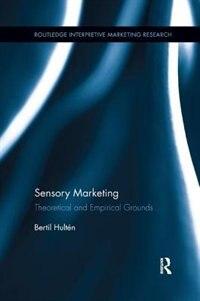 Sensory Marketing: Theoretical And Empirical Grounds