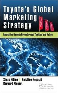 Toyota¿s Global Marketing Strategy: Innovation Through Breakthrough Thinking And Kaizen