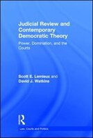 Judicial Review And Contemporary Democratic Theory: Power, Domination And The Courts