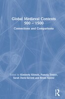 Global Medieval Contexts 500 - 1500: Connections And Comparisons