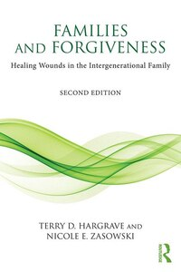 Families And Forgiveness: Healing Wounds In The Intergenerational Family