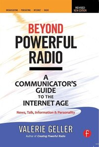 Beyond Powerful Radio: A Communicator's Guide To The Internet Age¿news, Talk, Information…