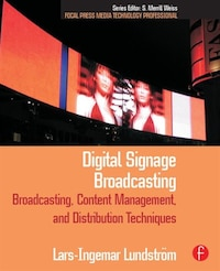 Digital Signage Broadcasting: Broadcasting, Content Management, And Distribution Techniques
