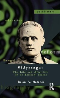 Vidyasagar: The Life And After-life Of An Eminent Indian