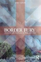 Border Fury: England And Scotland At War 1296-1568