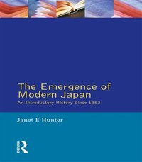 The Emergence Of Modern Japan: An Introductory History Since 1853