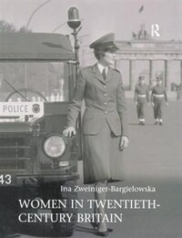 Women In Twentieth-century Britain: Social, Cultural And Political Change