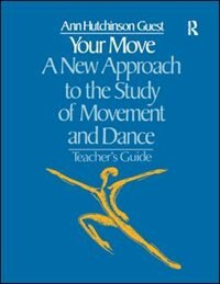 Your Move: A New Approach To The Study Of Movement And Dance: A Teachers Guide by Ann Hutchinson Guest