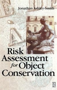 Risk Assessment For Object Conservation by Jonathan Ashley-smith
