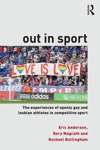Out In Sport: The Experiences Of Openly Gay And Lesbian Athletes In Competitive Sport