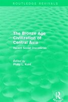 The Bronze Age Civilization Of Central Asia: Recent Soviet Discoveries