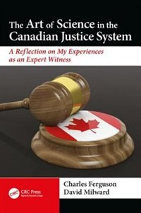 The Art Of Science In The Canadian Justice System: A Reflection Of My Experiences As An Expert…