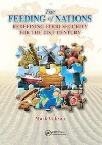 The Feeding Of Nations: Redefining Food Security For The 21st Century by Mark Gibson