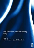 Book The Great War And The Moving Image by Michael Hammond