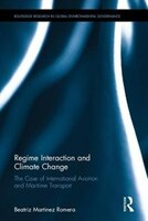 Book Regime Interaction And Climate Change: The Case Of International Aviation And Maritime Transport by Beatriz Martinez Romera