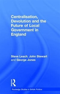 Centralisation, Devolution And The Future Of Local Government In England