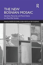 The New Bosnian Mosaic: Identities, Memories And Moral Claims In A Post-war Society