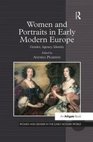 Women And Portraits In Early Modern Europe: Gender, Agency, Identity