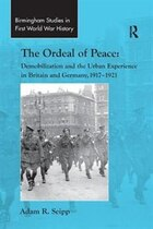 The Ordeal Of Peace: Demobilization And The Urban Experience In Britain And Germany, 1917¿1921