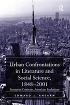 Urban Confrontations In Literature And Social Science, 1848-2001: European Contexts, American…