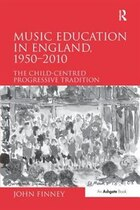 Music Education In England, 1950¿2010: The Child-centred Progressive Tradition