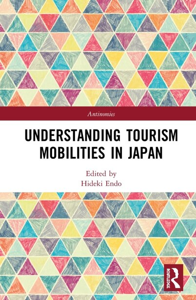 Understanding Tourism Mobilities In Japan by Hideki Endo