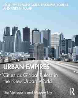 Urban Empires: Cities As Global Rulers In The New Urban World by Edward Glaeser