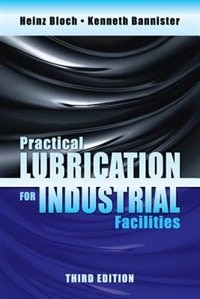 Practical Lubrication For Industrial Facilities, Third Edition