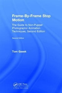 Frame-by-frame Stop Motion: The Guide To Non-puppet Photographic Animation Techniques, Second…
