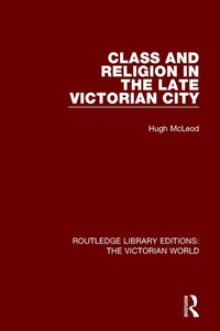 Class And Religion In The Late Victorian City