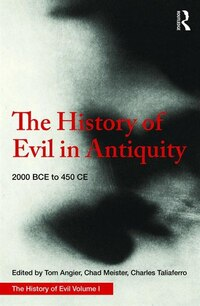 The History Of Evil In Antiquity: 2000 Bce To 450 Ce