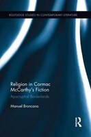 Religion In Cormac Mccarthy¿s Fiction: Apocryphal Borderlands