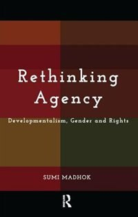 Rethinking Agency: Developmentalism, Gender And Rights
