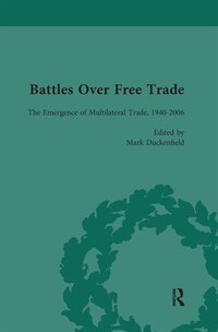 Battles Over Free Trade, Volume 4: Anglo-american Experiences With International Trade, 1776-2010