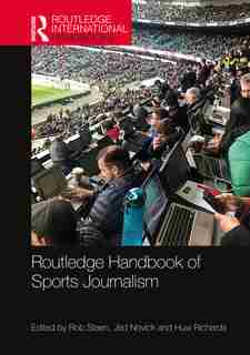 Routledge Handbook Of Sports Journalism by Rob Steen