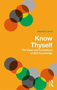 Know Thyself: The Value And Limitations Of Self-knowledge