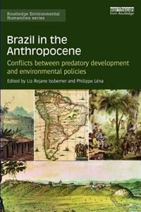 Brazil In The Anthropocene: Conflicts Between Predatory Development And Environmental Policies by Liz-rejane Issberner