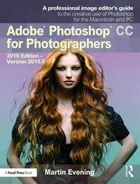 Adobe Photoshop Cc For Photographers: 2016 Edition ¿ Version 2015.5