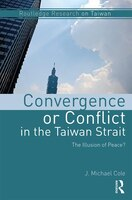 Convergence Or Conflict In The Taiwan Strait: The Illusion Of Peace?