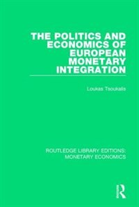 The Politics And Economics Of European Monetary Integration