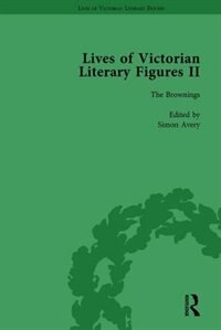 Lives Of Victorian Literary Figures, Part Ii, Volume 1: The Brownings, The Brontës And The Rossettis