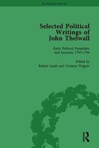 Selected Political Writings Of John Thelwall Vol 1