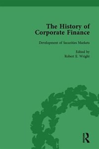 The History Of Corporate Finance: Developments Of Anglo-american Securities Markets, Financial…