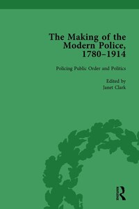 The Making Of The Modern Police, 1780¿1914, Part Ii Vol 5