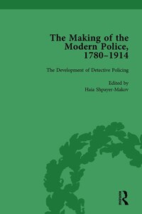The Making Of The Modern Police, 1780¿1914, Part Ii Vol 6