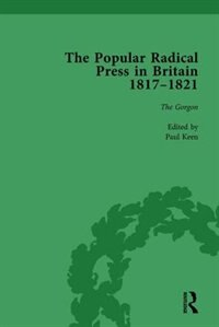 The Popular Radical Press In Britain, 1811-1821 Vol 3: A Reprint Of Early Nineteenth-century…
